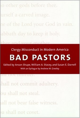 Bad Pastors, edited by Anson D. Shupe, William A. Stacey, and Susan E. Darnell